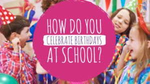 How Do You Celebrate Birthdays at School?