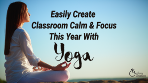 Easily Create Calm & Focus With Yoga in the Classroom!
