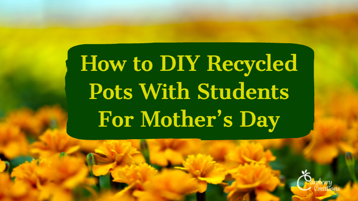 How to DIY Recycled Pots With Students For Mother's Day